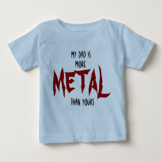 My Dad Is More METAL Than Yours Tshirt