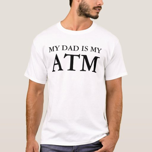 My dad is my atm t shirt zazzle for Atm t shirt sale