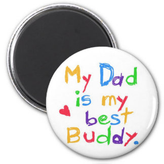 My dad is my best buddy! Happy father day! 2 Inch Round Magnet