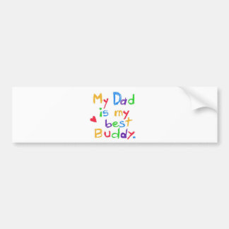 My dad is my best buddy! Happy father day! Bumper Sticker