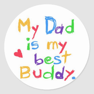 My dad is my best buddy! Happy father day! Classic Round Sticker