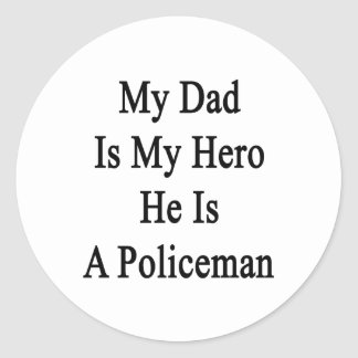 My Dad Is My Hero He Is A Policeman Stickers