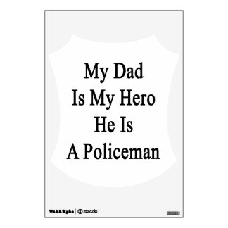 My Dad Is My Hero He Is A Policeman Room Decal