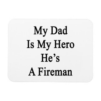 My Dad Is My Hero He's A Fireman Rectangle Magnet