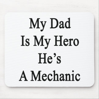 My Dad Is My Hero He's A Mechanic Mouse Pad