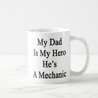My Dad Is My Hero He's A Mechanic Coffee Mug