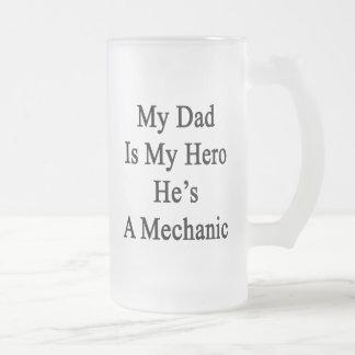 My Dad Is My Hero He's A Mechanic Glass Beer Mugs