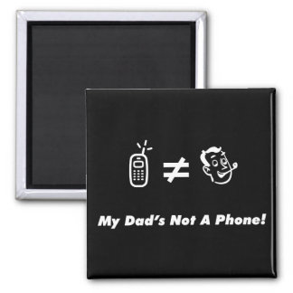 My Dad is Not a Phone 2 Inch Square Magnet