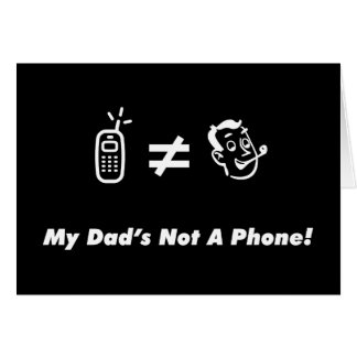 My Dad is Not a Phone Card