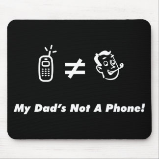 My Dad is Not a Phone Mouse Pad