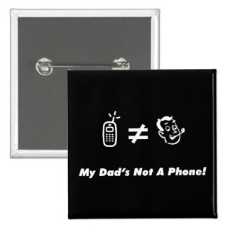 My Dad is Not a Phone Pinback Button