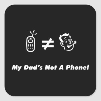 My Dad is Not a Phone Square Sticker