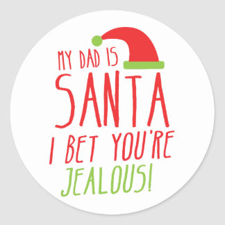 My DAD is SANTA I bet you're JEALOUS Funny Stickers