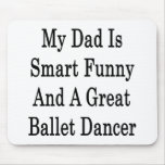 My Dad Is Smart Funny And A Great Ballet Dancer Mousepads