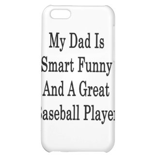 My Dad Is Smart Funny And A Great Baseball Player iPhone 5C Covers