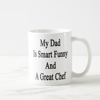 My Dad Is Smart Funny And A Great Chef Coffee Mug