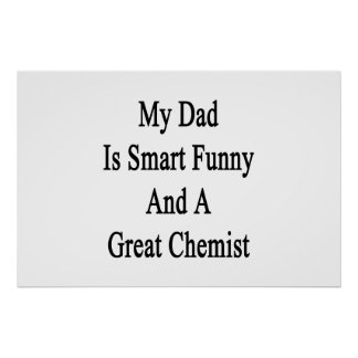 My Dad Is Smart Funny And A Great Chemist Poster