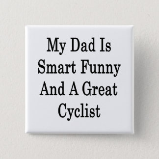 My Dad Is Smart Funny And A Great Cyclist Pinback Button