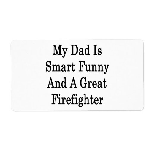 My Dad Is Smart Funny And A Great Firefighter Custom Shipping Label