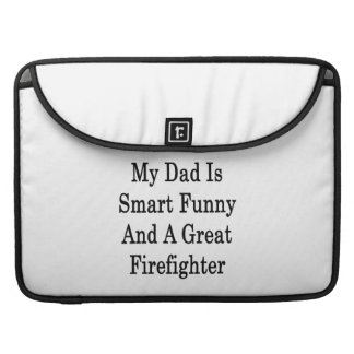 My Dad Is Smart Funny And A Great Firefighter Sleeve For MacBooks