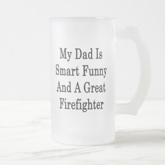 My Dad Is Smart Funny And A Great Firefighter Coffee Mugs