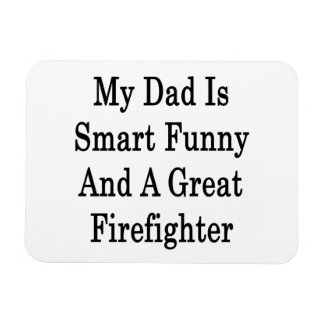 My Dad Is Smart Funny And A Great Firefighter Flexible Magnets