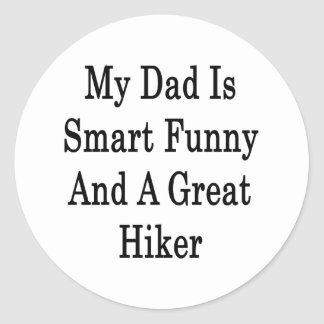 My Dad Is Smart Funny And A Great Hiker Round Sticker