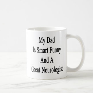 My Dad Is Smart Funny And A Great Neurologist Coffee Mug