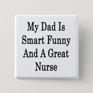 My Dad Is Smart Funny And A Great Nurse Button