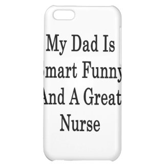 My Dad Is Smart Funny And A Great Nurse iPhone 5C Covers