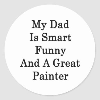 My Dad Is Smart Funny And A Great Painter Sticker