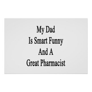 My Dad Is Smart Funny And A Great Pharmacist Poster