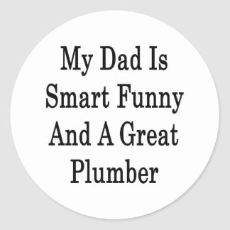 My Dad Is Smart Funny And A Great Plumber Round Sticker