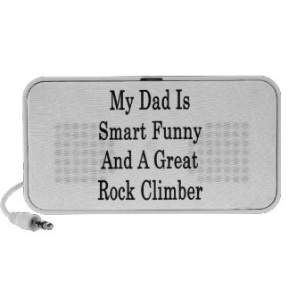 My Dad Is Smart Funny And A Great Rock Climber Laptop Speakers
