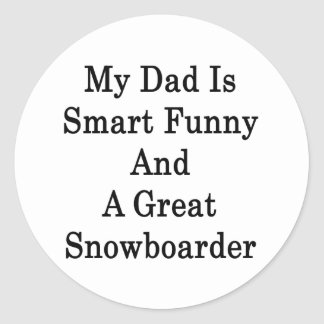 My Dad Is Smart Funny And A Great Snowboarder Classic Round Sticker