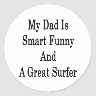 My Dad Is Smart Funny And A Great Surfer Round Stickers