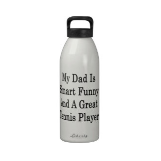 My Dad Is Smart Funny And A Great Tennis Player Water Bottle