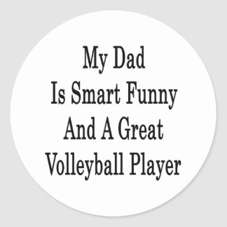 My Dad Is Smart Funny And A Great Volleyball Playe Round Stickers