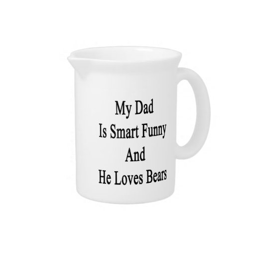 My Dad Is Smart Funny And He Loves Bears Pitcher