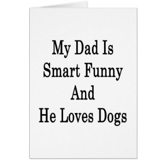 My Dad Is Smart Funny And He Loves Dogs Card