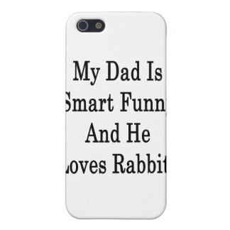 My Dad Is Smart Funny And He Loves Rabbits Case For iPhone 5