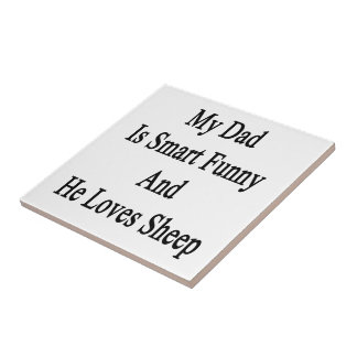 My Dad Is Smart Funny And He Loves Sheep Ceramic Tiles