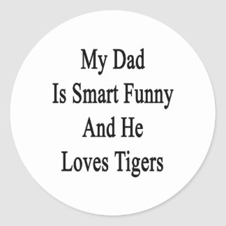 My Dad Is Smart Funny And He Loves Tigers Stickers
