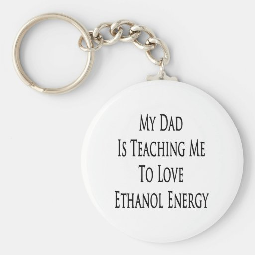 My Dad Is Teaching Me To Love Ethanol Energy Basic Round Button Keychain