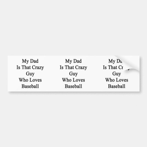 My Dad Is That Crazy Guy Who Loves Baseball Car Bumper Sticker