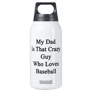 My Dad Is That Crazy Guy Who Loves Baseball 10 Oz Insulated SIGG Thermos Water Bottle