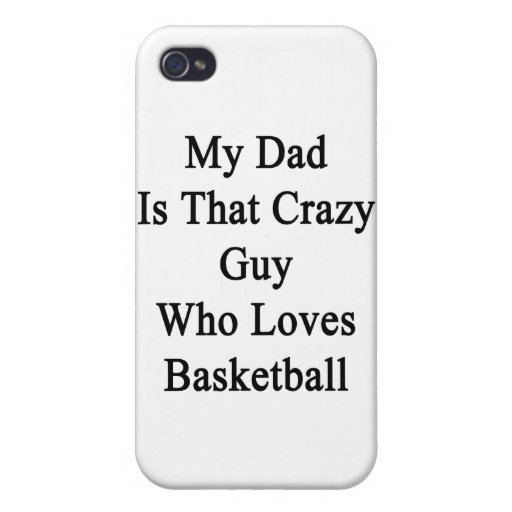 My Dad Is That Crazy Guy Who Loves Basketball iPhone 4/4S Case