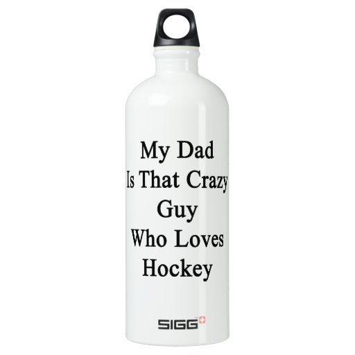 My Dad Is That Crazy Guy Who Loves Hockey SIGG Traveler 1.0L Water Bottle