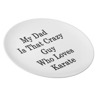 My Dad Is That Crazy Guy Who Loves Karate Party Plate