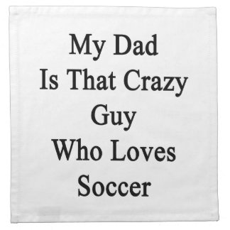My Dad Is That Crazy Guy Who Loves Soccer Napkins